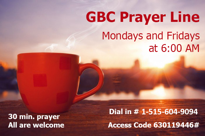 GBC Prayer Line - Mondays and Fridays 6 am - 6:30am